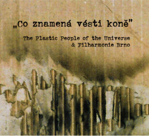 "The Plastic People of the Universe + Filharmonie Brno - ""Co znamená vésti koně"" - obal CD+DVD (2017 - Indies Happy Trails + Agentura Wap Doo Wap)"